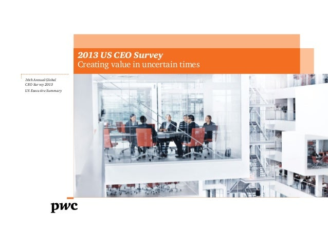 2013 US CEO Survey Creating value in uncertain times 16th Annual Global CEO Survey 2013 US Executive Summary