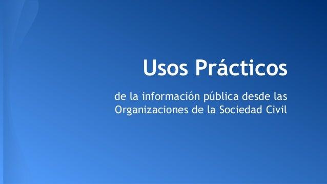 Usos Prácticos de la información pública desde las Organizaciones de la Sociedad Civil