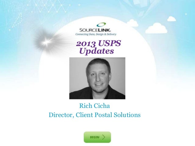 2013 USPS          Updates                +           Rich CichaDirector, Client Postal Solutions