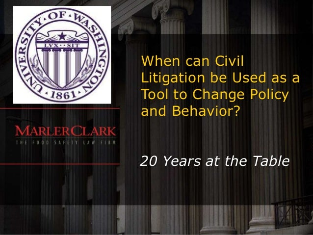 When can CivilLitigation be Used as aTool to Change Policyand Behavior?20 Years at the Table