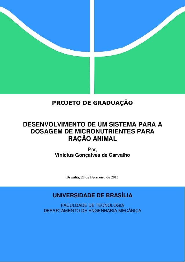 PROJETO DE GRADUAÇÃO  DESENVOLVIMENTO DE UM SISTEMA PARA A DOSAGEM DE MICRONUTRIENTES PARA RAÇÃO ANIMAL Por, Vinícius Gonç...