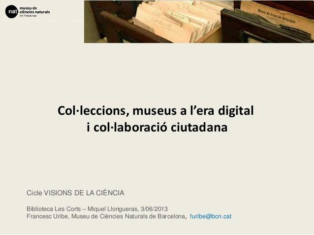 DD | MM | AATema PresentacióCol·leccions, museus a l'era digitali col·laboració ciutadanaCicle VISIONS DE LA CIÈNCIABiblio...