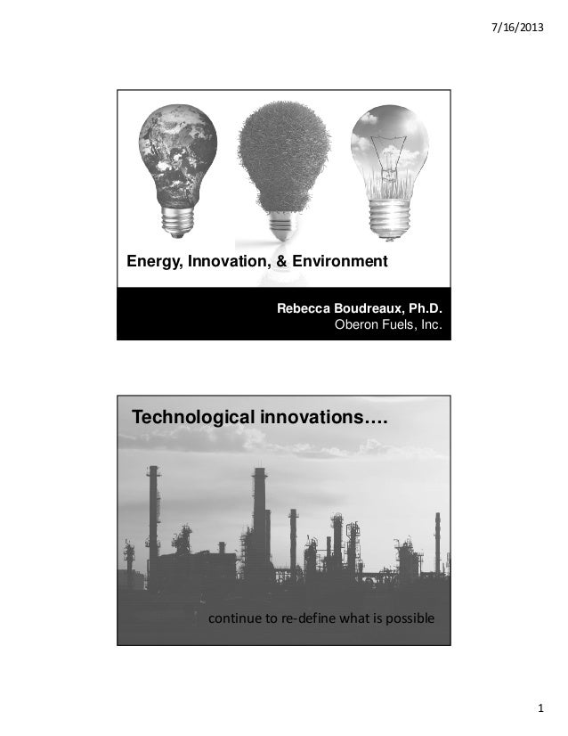 7/16/2013 1 Energy, Innovation, & Environment Rebecca Boudreaux, Ph.D. Oberon Fuels, Inc. Technological innovations…. cont...