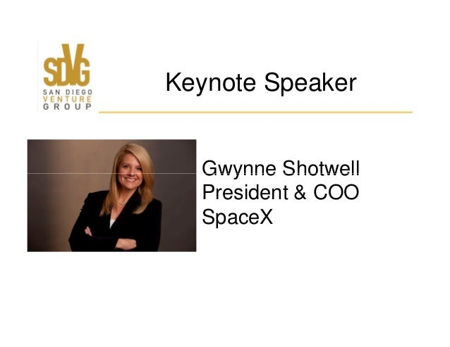 Gwynne Shotwell Keynote Speaker Gwynne Shotwell President & COO SpaceX