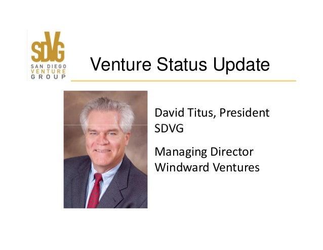 David Titus, President SDVG Venture Status Update SDVG Managing Director Windward Ventures