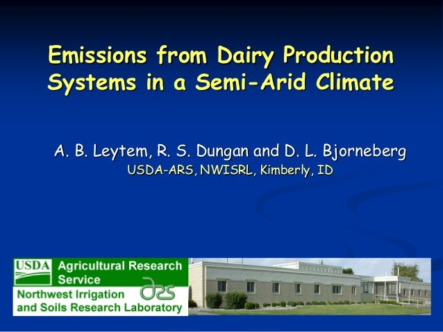 Emissions from Dairy ProductionSystems in a Semi-Arid ClimateA. B. Leytem, R. S. Dungan and D. L. BjornebergUSDA-ARS, NWIS...