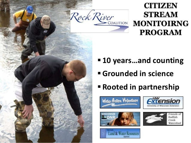 CITIZEN STREAM MONITOIRNG PROGRAM   10 years…and counting  Grounded in science  Rooted in partnership