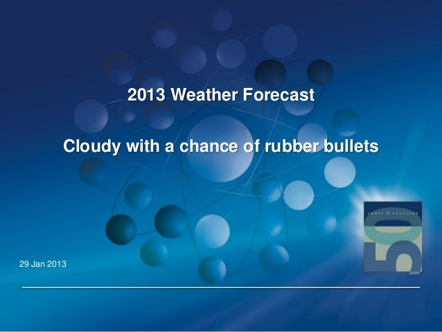 2013 Weather Forecast          Cloudy with a chance of rubber bullets29 Jan 2013                                          ...