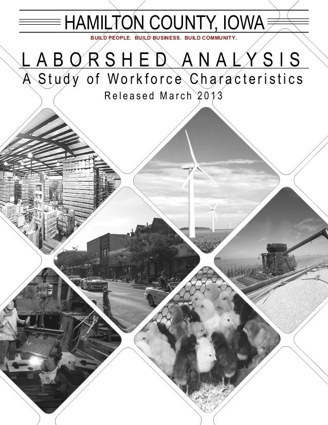 HAMILTON COUNTY, IOWA        BUILD PEOPLE. BUILD BUSINESS. BUILD COMMUNITY.LABORSHED ANALYSISA Study of Workforce Characte...