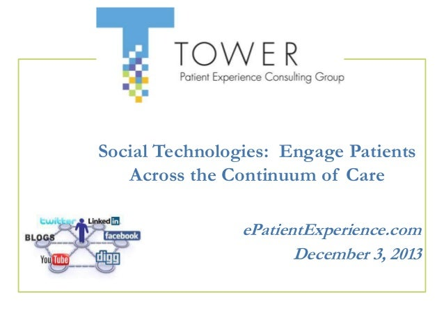 Social Technologies: Engage Patients Across the Continuum of Care ePatientExperience.com December 3, 2013