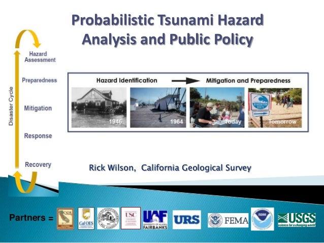 Rick Wilson, California Geological Survey Probabilistic Tsunami Hazard Analysis and Public Policy Partners =
