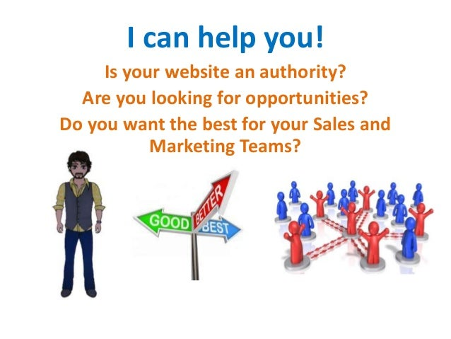 I can help you!     Is your website an authority?  Are you looking for opportunities?Do you want the best for your Sales a...
