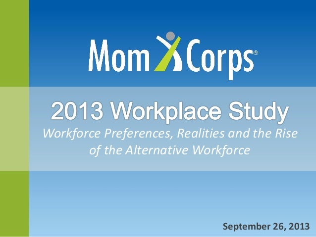 Workforce Preferences, Realities and the Rise of the Alternative Workforce September 26, 2013