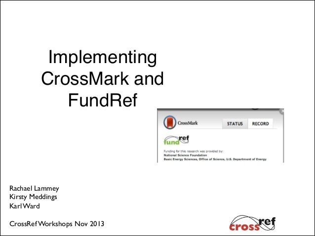 !  Implementing CrossMark and FundRef!  Rachael Lammey! Kirsty Meddings! Karl Ward! ! CrossRef Workshops Nov 2013!