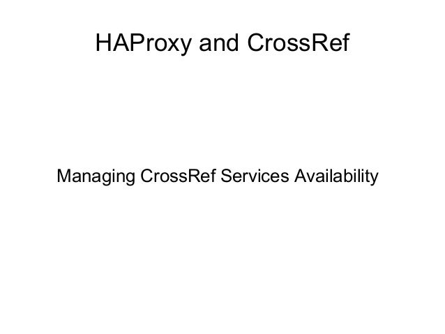 HAProxy and CrossRef  Managing CrossRef Services Availability