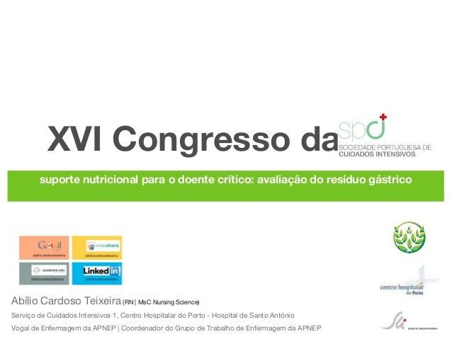 XVI Congresso dasuporte nutricional para o doente crítico: avaliação do resíduo gástricoAbílio Cardoso Teixeira (RN | MsC ...