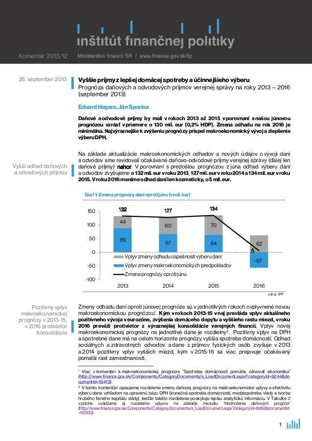 1 Vyššiepríjmyzlepšejdomácejspotrebyaúčinnejšieho výberu Prognóza daňových a odvodových príjmov verejnej správy na roky 20...