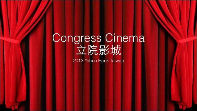 Congress Cinema ⽴立院影城 2013 Yahoo Hack Taiwan