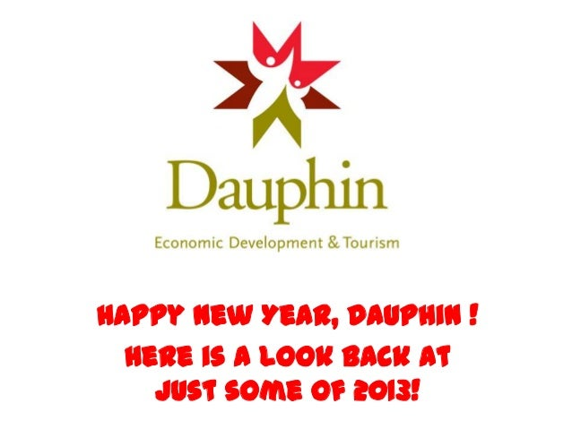 Happy New Year, Dauphin ! Here is a look back at just some of 2013!