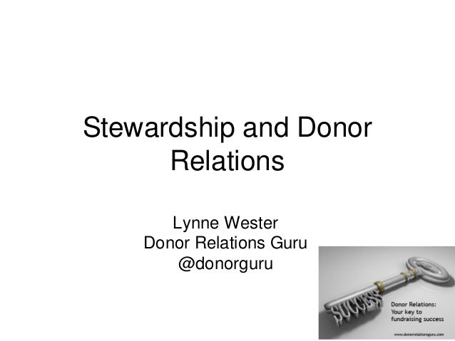 Stewardship and Donor Relations Lynne Wester Donor Relations Guru @donorguru