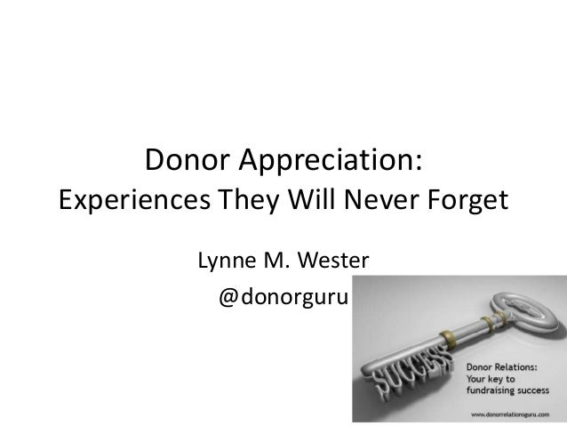 Donor Appreciation: Experiences They Will Never Forget Lynne M. Wester @donorguru