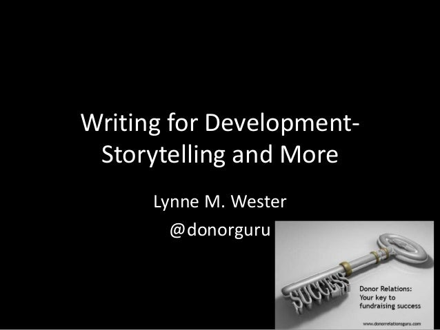 Writing for Development- Storytelling and More Lynne M. Wester @donorguru