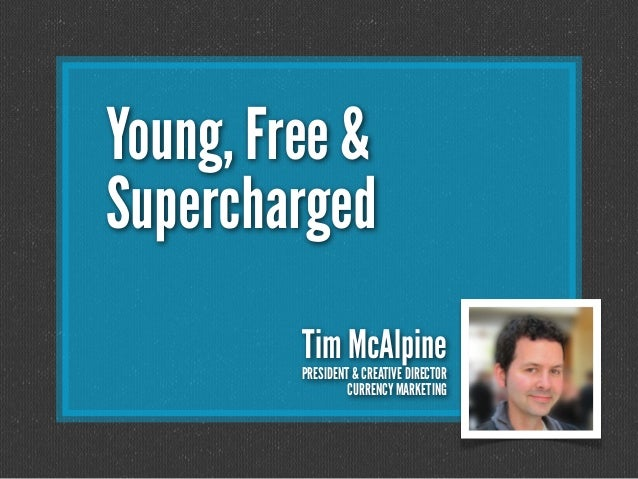 Young, Free &SuperchargedTim McAlpinePRESIDENT & CREATIVE DIRECTORCURRENCY MARKETING