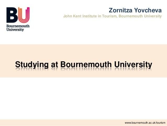 www.bournemouth.ac.uk/business-servicesStudying at Bournemouth UniversityZornitza YovchevaJohn Kent Institute in Tourism, ...