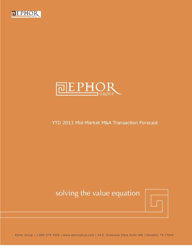 Ephor Group | 1-800-379-9330 | www.ephorgroup.com | 24 E. Greenway Plaza Suite 440 | Houston, TX 77046YTD 2013 Mid-Market ...