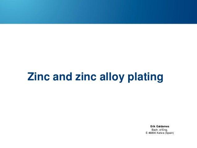 Zinc and zinc alloy plating  Erik Galdames Bach. of Eng. E-46800 Xativa (Spain)
