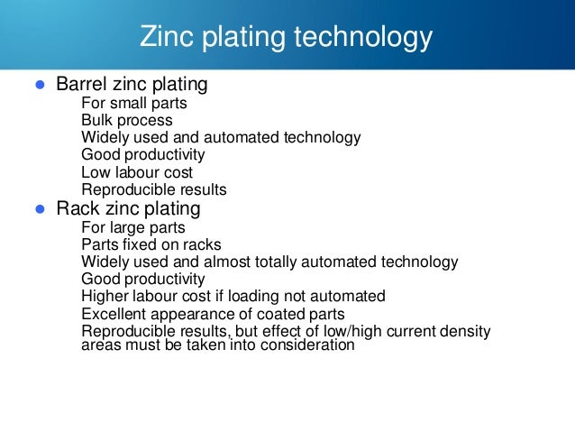Zinc plating technology   Barrel zinc plating          For small parts Bulk process Widely used and automated tech...