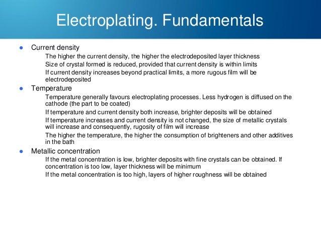 Electroplating. Fundamentals   Current density – – –    Temperature – – – –    The higher the current density, the high...