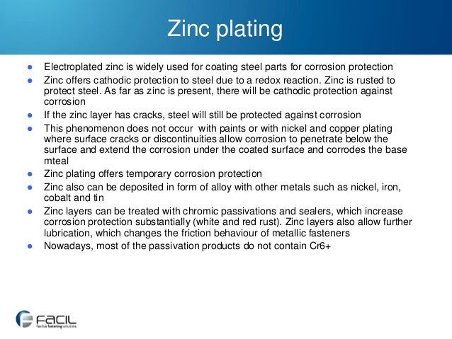Zinc plating             Electroplated zinc is widely used for coating steel parts for corrosion protection Zinc o...