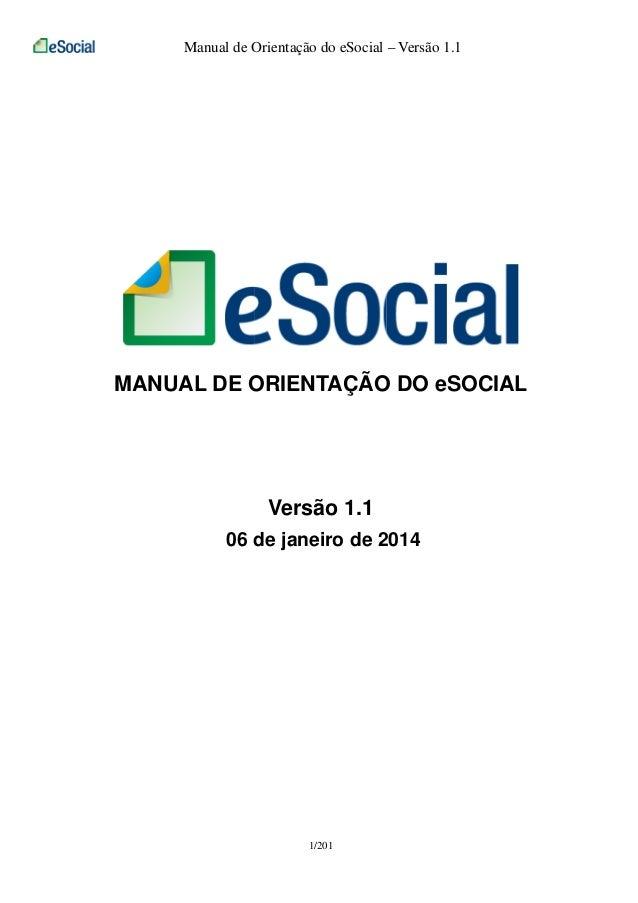 Manual de Orientação do eSocial – Versão 1.1  MANUAL DE ORIENTAÇÃO DO eSOCIAL  Versão 1.1  06 de janeiro de 2014  1/201