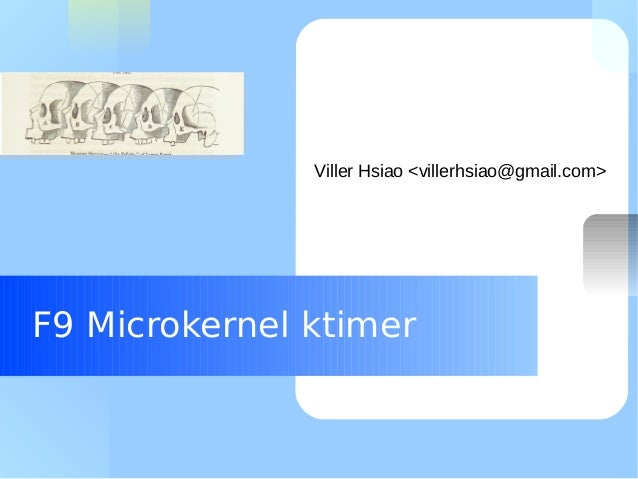 Your Logo Here  Viller Hsiao <villerhsiao@gmail.com>  F9 Microkernel ktimer
