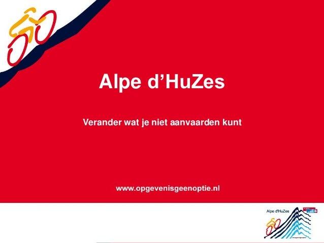 Alpe d'HuZes Verander wat je niet aanvaarden kunt
