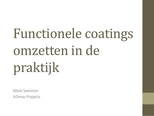 Functionele coatings omzetten in de praktijk Mark Swinnen ADmas Projects
