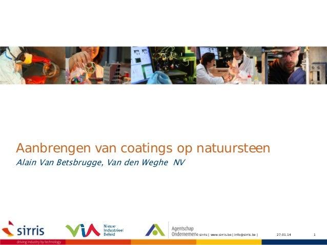 Aanbrengen van coatings op natuursteen Alain Van Betsbrugge, Van den Weghe NV  © sirris | www.sirris.be | info@sirris.be |...