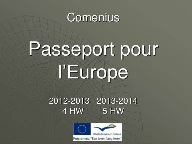 Comenius  Passeport pour l'Europe 2012-2013 2013-2014 4 HW 5 HW