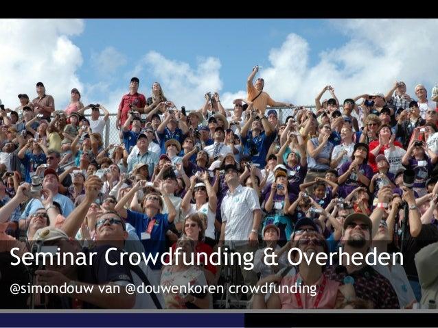 Seminar Crowdfunding & Overheden @simondouw van @douwenkoren crowdfunding