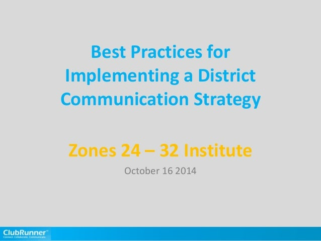 Best Practices for Implementing a District Communication Strategy Zones 24 – 32 Institute October 16 2014