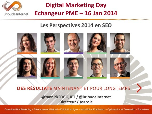 Les Perspectives 2014 en SEO Digital Marketing Day Echangeur PME – 16 Jan 2014 @YannickSOCQUET / @BrioudeInternet Directeu...