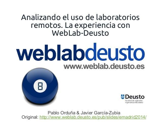 Analizando el uso de laboratorios remotos. La experiencia con WebLab-Deusto  Pablo Orduña & Javier García-Zubia Original: ...