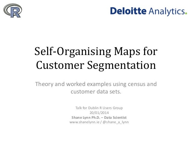 Self-Organising Maps for Customer Segmentation Theory and worked examples using census and customer data sets. Talk for Du...
