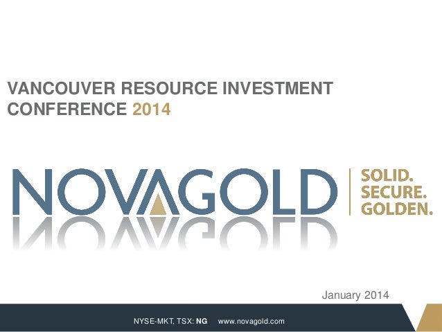 VANCOUVER RESOURCE INVESTMENT CONFERENCE 2014  January 2014 1  NYSE-MKT, TSX: NG  www.novagold.com