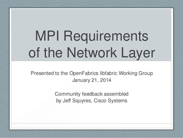 MPI Requirements of the Network Layer Presented to the OpenFabrics libfabric Working Group January 21, 2014 Community feed...