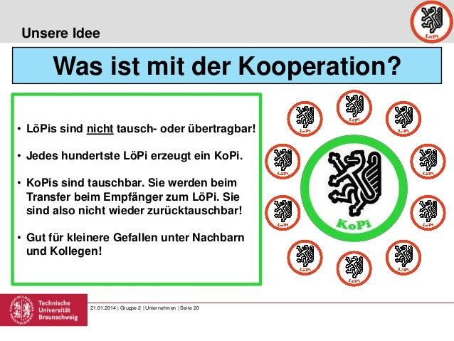 Unsere Idee  Was ist mit der Kooperation? • LöPis sind nicht tausch- oder übertragbar! • Jedes hundertste LöPi erzeugt ein...