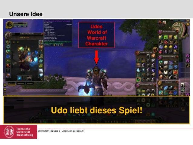 Unsere Idee Udos World of Warcraft Charakter  Udo liebt dieses Spiel! 21.01.2014 | Gruppe 2 | Unternehmen | Seite 9