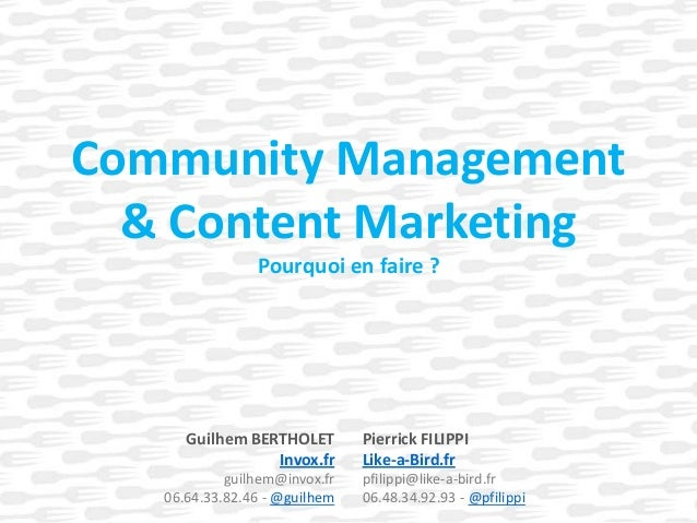 Community Management & Content Marketing Pourquoi en faire ?  Guilhem BERTHOLET Invox.fr guilhem@invox.fr 06.64.33.82.46 -...
