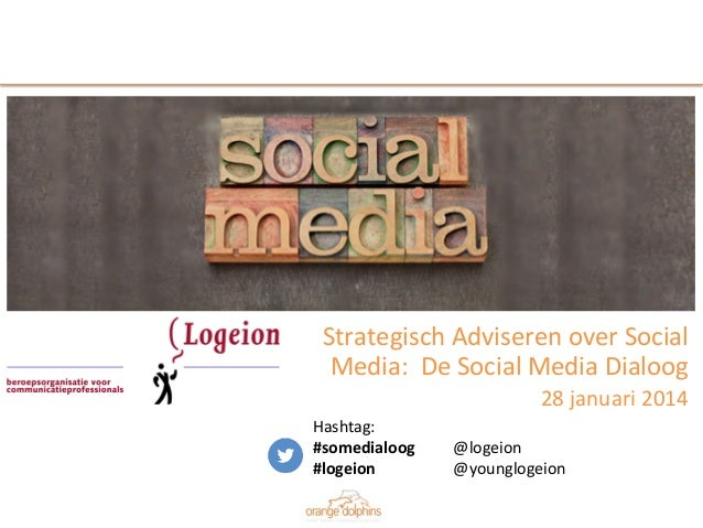 Strategisch	   Adviseren	   over	   Social	    Media:	   	   De	   Social	   Media	   Dialoog	    28	   januari	   2014	  ...